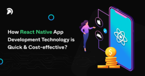 How React Native App Development Technology is Quick & Cost-effective?