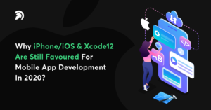 Why iPhone/iOS & Xcode12 Are Still Favoured For Mobile App Development in 2020?