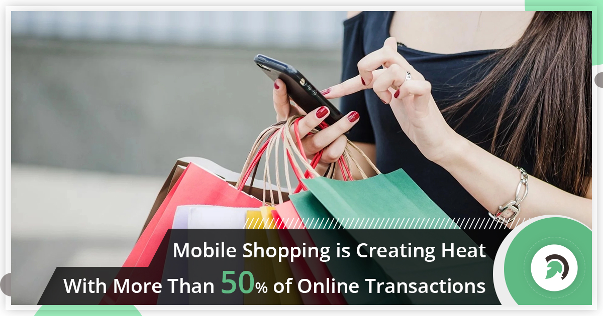 Mobile shopping is creating heat with more than 50% of online transactions